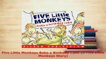 PDF  Five Little Monkeys Bake a Birthday Cake A Five Little Monkeys Story Free Books