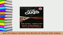 Download  Ace of Cakes Inside the World of Charm City Cakes Free Books