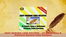 Download  EASY BANANA CAKE RECIPES  10 Quick Easy  Delicious Banana Cake Recipes Read Online