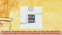 Download  Property Capital Gains Tax How to Pay the Absolute Minimum Cgt on Rental Properties  PDF Book Free