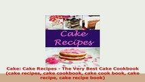 Download  Cake Cake Recipes  The Very Best Cake Cookbook cake recipes cake cookbook cake cook Ebook