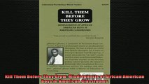 READ book  Kill Them Before They Grow Misdiagnosis of African American Boys in American Classrooms Full EBook