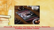 PDF  Chocolat Seductive Recipes for Bakes Desserts Truffles and Other Treats Free Books