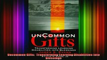 READ book  Uncommon Gifts  Transforming Learning Disabilities Into Blessings Full EBook
