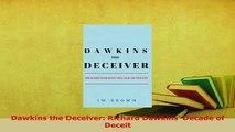 Download  Dawkins the Deceiver Richard Dawkins Decade of Deceit  Read Online
