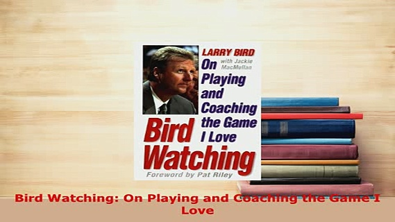 PDF  Bird Watching On Playing and Coaching the Game I Love Download Full Ebook