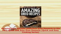 Download  Amazing Oreo Recipes Delicious Oreo Desserts to Die For Quick and Easy Oreo Desserts Free Books