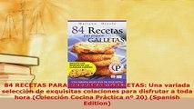 PDF  84 RECETAS PARA PREPARAR GALLETAS Una variada selección de exquisitas colaciones para PDF Book Free
