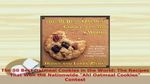Download  The 50 Best Oatmeal Cookies in the World The Recipes That Won the Nationwide Ah Oatmeal Read Online