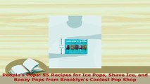 Download  Peoples Pops 55 Recipes for Ice Pops Shave Ice and Boozy Pops from Brooklyns Coolest PDF Book Free