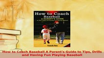 PDF  How to Coach Baseball A Parents Guide to Tips Drills and Having Fun Playing Baseball Download Online