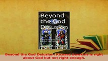 Download  Beyond the God Delusion Richard Dawkins is right about God but not right enough Free Books