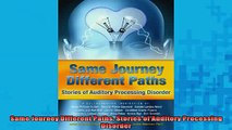 DOWNLOAD FREE Ebooks  Same Journey Different Paths Stories of Auditory Processing Disorder Full EBook