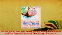 Download  Sweet IceCream and Sugar Cones Homemade Cones and Ice Cream Cookbook Ice Cream Recipes Ebook
