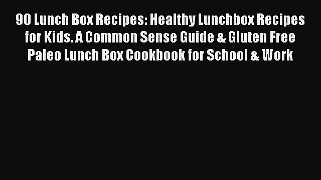Download 90 Lunch Box Recipes: Healthy Lunchbox Recipes for Kids. A Common Sense Guide & Gluten