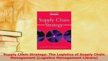 PDF  Supply Chain Strategy The Logistics of Supply Chain Management Logistics Management Read Full Ebook