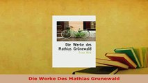 Download  Die Werke Des Mathias Grunewald Ebook