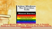Download  Colour Blindness  The Unwritten Code A Parents Guide to Colour Blindness What to Do If PDF Book Free