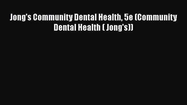 Download Jong's Community Dental Health 5e (Community Dental Health ( Jong's)) PDF Free
