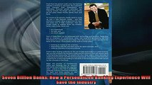 FREE PDF  Seven Billion Banks How a Personalized Banking Experience Will Save the Industry READ ONLINE