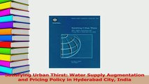 Read  Satisfying Urban Thirst Water Supply Augmentation and Pricing Policy in Hyderabad City Ebook Free