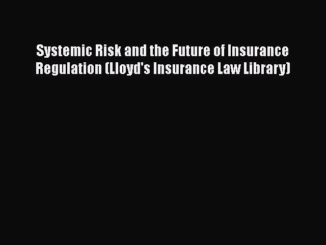 [Read book] Systemic Risk and the Future of Insurance Regulation (Lloyd's Insurance Law Library)