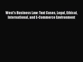 [Read book] West's Business Law: Text Cases Legal Ethical International and E-Commerce Environment