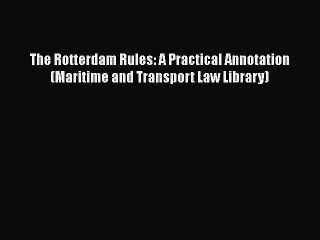 [Read book] The Rotterdam Rules: A Practical Annotation (Maritime and Transport Law Library)