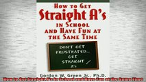 DOWNLOAD FREE Ebooks  How to Get Straight As in School and Have Fun at the Same Time Full EBook