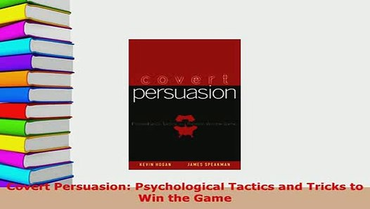 Psychological Tactics and Tricks to Win the Game Covert Persuasion