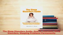 PDF  The Sleep Disorders Guide How to Overcome Sleep Disorders Sleeping Problems Permanently PDF Online