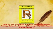 Download  How to Fix R Sounds at Home Complete Speech Therapy Guide for Parents Working on Speech Read Online