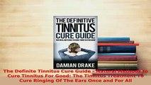 PDF  The Definite Tinnitus Cure Guide  Natural Methods to Cure Tinnitus For Good The Tinnitus Ebook
