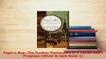 Download  Fagins Boy The Further Particulars of a Parish Boys Progress Oliver  Jack Book 1  EBook