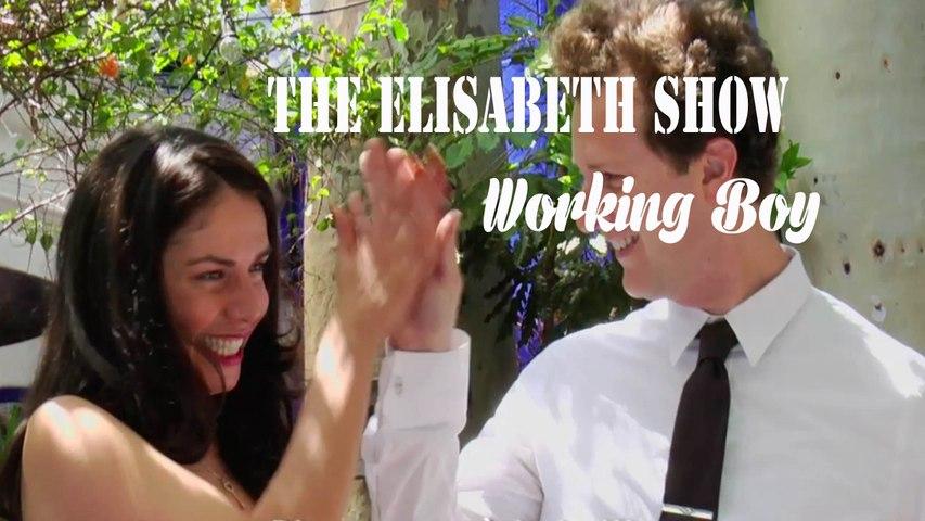 """THE ELISABETH SHOW """"Working Boy"""""""