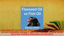 Download  Flaxseed Oil vs Fish Oil Flax seed oil or flax oil and fish oil are valuable omega 3 Read Online