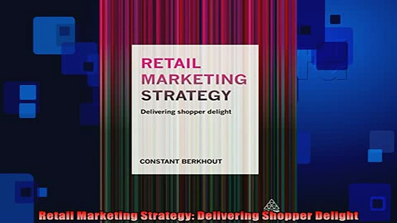 READ book  Retail Marketing Strategy Delivering Shopper Delight  DOWNLOAD ONLINE