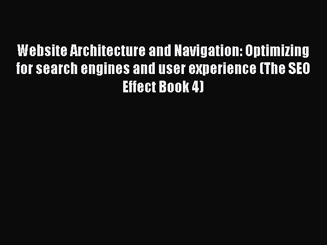 [PDF] Website Architecture and Navigation: Optimizing for search engines and user experience