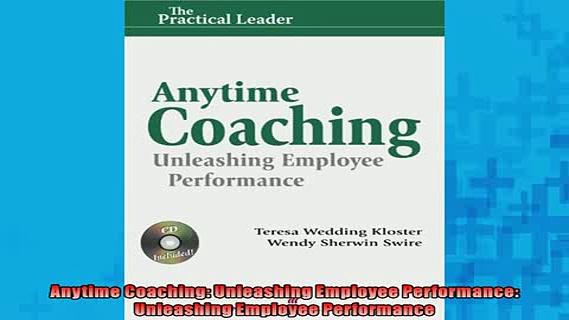 Free PDF Downlaod  Anytime Coaching Unleashing Employee Performance Unleashing Employee Performance  DOWNLOAD ONLINE
