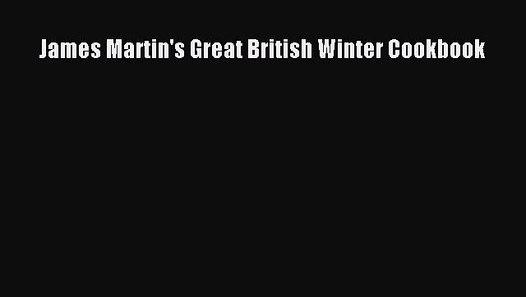 Read James Martin's Great British Winter Cookbook PDF ...