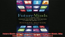 Free PDF Downlaod  Future Minds How the Digital Age is Changing Our Minds Why This Matters and What We Can READ ONLINE