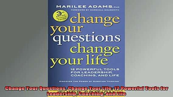 READ book  Change Your Questions Change Your Life 12 Powerful Tools for Leadership Coaching and Life Online Free