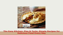 Download  The Easy Kitchen Pies  Tarts Simple Recipes for Delicious Food Every Day Download Online