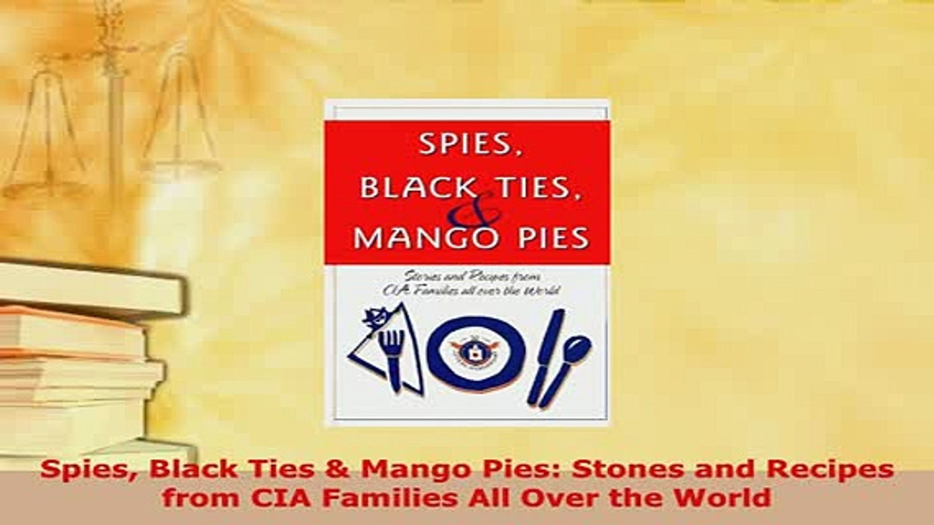 Download  Spies Black Ties  Mango Pies Stones and Recipes from CIA Families All Over the World Downl
