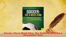 Download  Soccer The 6Week Plan The Guide to Building a Successful Team Free Books