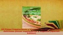 Download  30 Pizzas Vegetarianas y Veganas Recetas para hacer deliciosas pizzas vegetarianas y PDF Online