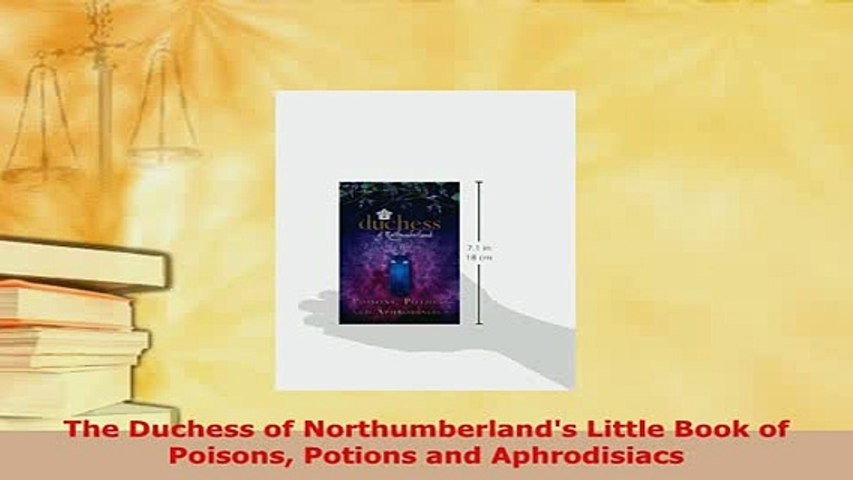 Download  The Duchess of Northumberlands Little Book of Poisons Potions and Aphrodisiacs Download Full Ebook
