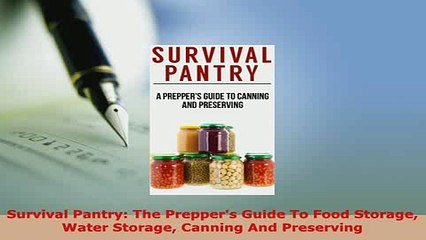 PDF  Survival Pantry The Preppers Guide To Food Storage Water Storage Canning And Preserving Read Full Ebook