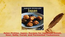 PDF  Asian Pickles Japan Recipes for Japanese Sweet Sour Salty Cured and Fermented Tsukemono Download Online