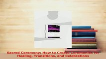 PDF  Sacred Ceremony How to Create Ceremonies for Healing Transitions and Celebrations  EBook